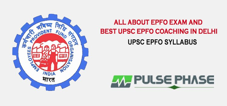 All about EPFO exam and Best UPSC EPFO Coaching in Delhi