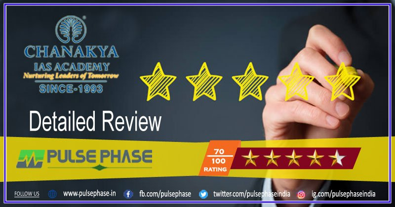 Chanakya Ias Academy Review Fee Structure Features Pulse Phase