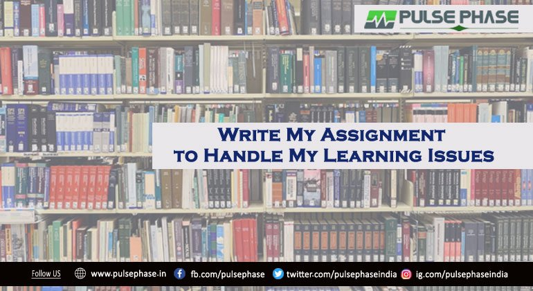 Write My Assignment to Handle My Learning Issues